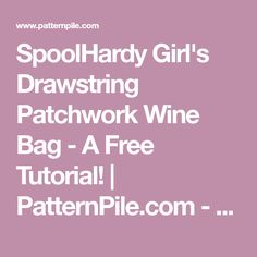 SpoolHardy Girl's Drawstring Patchwork Wine Bag - A Free Tutorial! | PatternPile.com - sew, quilt, knit and crochet fun gifts!