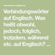 Verbindungswörter auf Englisch. Was heißt obwohl, jedoch, folglich, trotzdem, während etc. auf Englisch? Englisch verbessern und auffrischen. Englisch Lernhilfe. Englisch lernen, Sprechfertigkeit erhöhen. Englisch Lehrbücher. Englische Grammatik einfach erklärt. Englisch kostenlos online lernen.