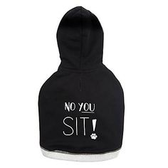 """Keep your dog warm, and do so in fun and stylish fashion, with this Top Paw Black """"No You Sit Hoodie! It also makes clear that your pup will decide on his own when to sit. Says """"No You Sit! Diy Clothes, Clothes For Women, Designer Dog Clothes, Dog Clothes Patterns, Dog Hoodie, Dog Design, Cute Outfits, Hoodies, Female"""