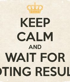 KEEP CALM AND WAIT FOR VOTING RESULTS