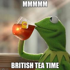 But Thats None Of My Business | MMMMM BRITISH TEA TIME | image tagged in memes,but thats none of my business,kermit the frog | made w/ Imgflip meme maker
