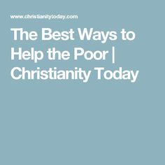 The Best Ways to Help the Poor | Christianity Today