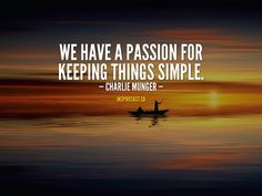 We have a passion for keeping things simple. Motivation For Today, Charlie Munger, Entrepreneur Inspiration, Passion, Simple