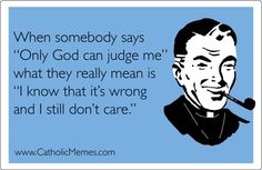 """Atheism, Religion, God is Imaginary, Morality, ecard. When somebody says """"Only god can judge me"""" what they really mean is """"I know that it's wrong and I still don't care. Me Quotes, Funny Quotes, Catholic Memes, Losing My Religion, People Dont Understand, Christian Humor, Christian Faith, Me Too Meme, Atheism"""