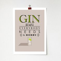 Gin Because Everybody Needs A Hobby Print A4 by BJEartshop                                                                                                                                                                                 Más Tonic Drink, Gin And Tonic, Gin Festival, Happy New Home, Funny Cards, Colorful Backgrounds, Framed Prints, A4, Fun Cards