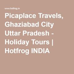Picaplace Travels, Ghaziabad City Uttar Pradesh - Holiday Tours | Hotfrog INDIA