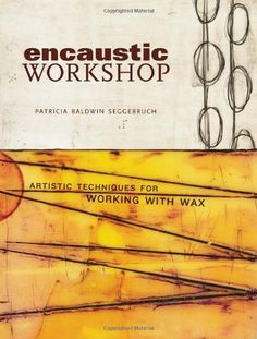 Encaustic Workshop: Artistic Techniques for Working with Wax by Patricia B. Seggebruch,http://www.amazon.com/dp/1600611060/ref=cm_sw_r_pi_dp_jlGGsb1HTDEPW5XB