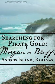 Searching for Pirate Gold at Morgan's Bluff, Andros Island, Bahamas | CosmosMariners.com