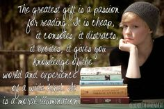 The greatest gift is a passion for reading...