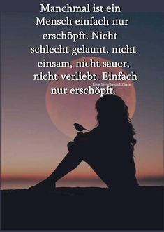 Sometimes a person is just exhausted. Not in a bad mood, not lonely, not angry, not in love. Just exhausted. Quotations, Qoutes, German Quotes, Famous Last Words, Bad Mood, Daily Motivation, Lessons Learned, Photography Tutorials, Good Advice