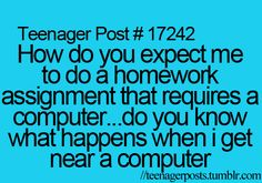 This is so me because all my assignments are on the computer