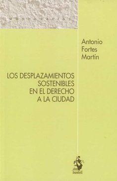 Los desplazamientos sostenibles en el derecho a la ciudad / Antonio Fortes Martín Iustel Portal Derecho, 2021 Portal, Authors, Cities, Law