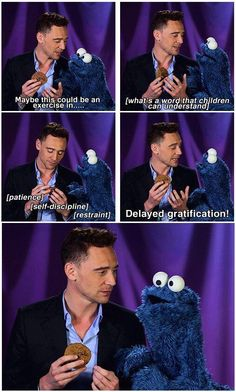 "Cookie Monster and Tom Hiddleston. Ehehehe, I actually really love the fact that Tom Hiddleston said ""delayed gratification"" rather than ""patience,"" ""waiting,"" or ""self-control.""  I feel like his wide vocabulary makes every interview a vocab lesson!  :D"