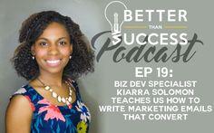 #19: Biz Dev Specialist Kiarra Solomon Teaches Us How to Write Marketing Emails That Convert - Better Than Success