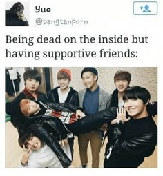 when your dead inside but you have supportive friends bts - Google Search