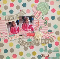 Happy Birthday *MCS Main Kit  March '14* - Scrapbook.com  This sweet birthday layout was created with the Now and Then Collection from My Mind's Eye.