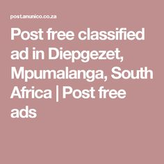 Post free classified ad in Diepgezet, Mpumalanga, South Africa   Post free ads