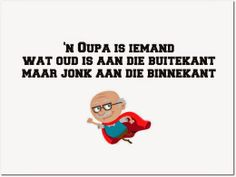 'n Oupa is iemand wat oud is aan die buitekant maar jonk is aan die binnekant Best Dad Gifts, Gifts For Dad, Baie Dankie, Fathers Day Poems, Afrikaanse Quotes, Tfios, Old Age, Grandparents Day, True Words
