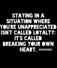 quote: staying in a situation where you're unappreciated - Google Search