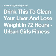 Drink This To Clean Your Liver And Lose Weight In 72 Hours - Urban Girls Fitness