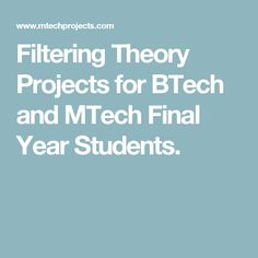 Filtering Theory Projects for BTech and MTech Final Year Students.