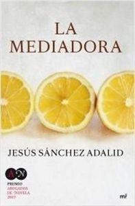 """#Novedades #Narrativa La Mediadora. """"Premio Abogados de Novela 2015"""", de Jesús Sánchez Adalid."""