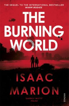 Book Review: The Burning World (Warm Bodies #2), Isaac Marion
