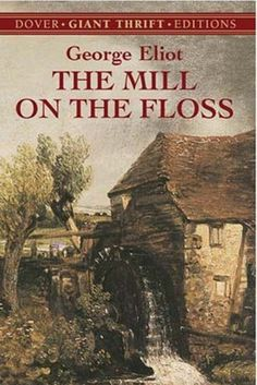 """The Mill on the Floss (George Eliot) """"We can never give up longing and wishing while we are thoroughly alive. There are certain things we feel to be beautiful and good, and we must hunger after them."""""""