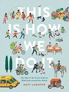 This Is How We Do It: One Day in the Lives of Seven Kids from around the World: Matt Lamothe: 9781452150185: Books - Amazon.ca