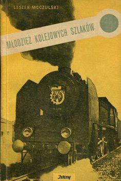 """""""Młodzież kolejowych szlaków"""" Leszek Moczulski Cover by Mieczysław Kowalczyk Illustrated by Jerzy Cherka Published by Wydawnictwo Iskry 1953"""