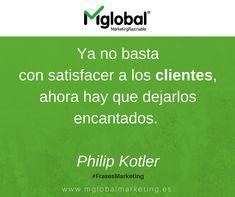 Ya no basta con satisfacer a los clientes, ahora hay que dejarlos encantados. Philip Kotler #FrasesMarketing #MarketingRazonable #MarketingQuotes