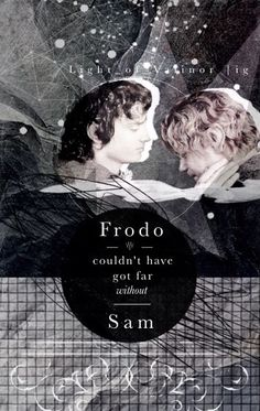 I Think Sam Is The Biggest Hero, Better Than Frodo. Some People Forget About Him, And It Makes Me Mad.