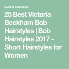 25 Best Victoria Beckham Bob Hairstyles | Bob Hairstyles 2017 - Short Hairstyles for Women