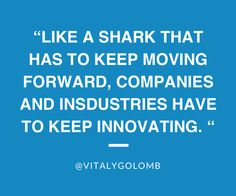 """""""Like a shark that has to keep moving forward, companies and industries have to keep innovating."""". - @Vitaly Golomb // #startups #quotes"""