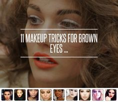 11 Make-up tricks for Brown Eyes:  1) Metallic tones 2) Neutral colors 3) White liner 4) Shimmer 5) Under eye concealer 6) Deep plum eyeliner 7) Know what color brown your eyes are 8) 'Try cobalt blue' 9) Eggplant mascara 10) Champagne tones 11) Mix it up