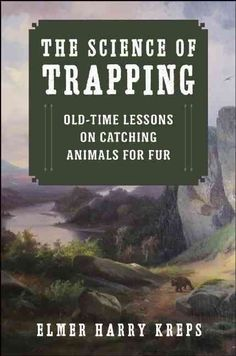 The Science of Trapping: Old-Time Lessons on Catching Animals for Fur (Paperback)