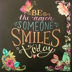 Be the reason someone smiles today quote inspirational