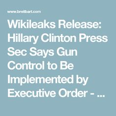 Wikileaks Release: Hillary Clinton Press Sec Says Gun Control to Be Implemented by Executive Order - Breitbart