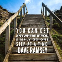 """You can get anywhere if you simply go one step at a time."" -Dave Ramsey"