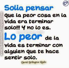 Siempre pense que la peor cosa en la vida era terminar solo!! y no es asi.... ~ Radio Palomo