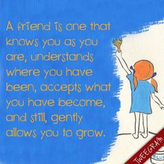 A best friend is one that knows you as you are, understands where you have been, accepts what you have become and still, gently allows you to grow. #quote #quotes #friend Try #tweegram >> https://itunes.apple.com/us/app/tweegram-text-message-quotes/id442452787?mt=8