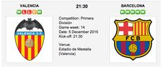 Valencia vs. Barcelona gets underway at 21:30 on Saturday, 5th December 2015.Valencia vs. Barcelona - La Liga 2015-2016 Preview Match Date: 5 December 2015 (local) Match Venue: Estadio de Mestalla (Valencia)
