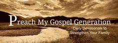 Preach my Gospel Generation--New blog with daily devotional lessons for families…