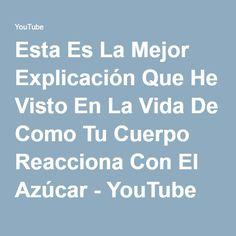 Esta Es La Mejor Explicación Que He Visto En La Vida De Como Tu Cuerpo Reacciona Con El Azúcar - YouTube