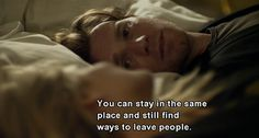 You can stay in the same place and still find ways to leave people
