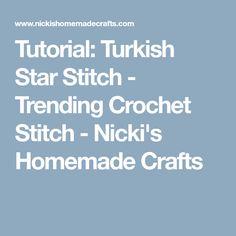 Tutorial: Turkish Star Stitch - Trending Crochet Stitch - Nicki's Homemade Crafts