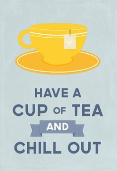 Chill out with tea.