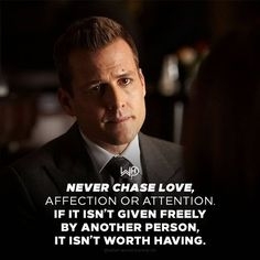 If you need to chase someone, it's quite clear that they don't want to stay. It's not worth it. Never chase! Great Quotes, Me Quotes, Motivational Quotes, Inspirational Quotes, Harvey Specter Quotes, Suits Harvey, Suits Quotes, Gentleman Quotes, Badass Quotes