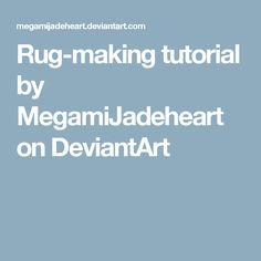 Rug-making tutorial by MegamiJadeheart on DeviantArt