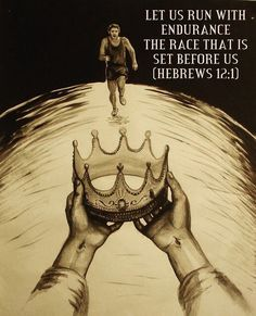 Let us run with endurance the race that is set before us. Hebrews 12:4